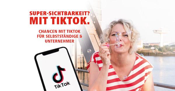 Super-Sichtbarkeit mit TikTok – Chancen mit TikTok für Selbstständige & Unternehmer für mehr Reichweite, TikTok-Workshop